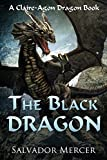 The Black Dragon: A Claire-Agon Dragon Book