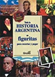 Toda la historia argentina en figuritas / All Argentina's history in figures: Para Recortar Y Pegar / to Cut and Paste (Spanish Edition)