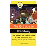 The Q Guide to Broadway: Stuff You Didn't Even Know You Wanted to Know...about the Hits, Flops the Tonys, and Life upon the Wicked Stagepar Seth Rudetsky