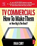 img - for TV Commercials: How to Make Them: or, How Big is the Boat? by Cury, Ivan (2004) Paperback book / textbook / text book