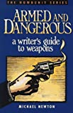 Armed and Dangerous: A Writer's Guide to Weapons (Howdunit Writing)