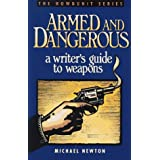 Armed and Dangerous: A Writer's Guide to Weapons (Howdunit Writing) ~ Michael Newton