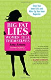 img - for Big Fat Lies Women Tell Themselves: Ditch Your Inner Critic and Wake Up Your Inner Superstar book / textbook / text book