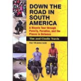 Down the Road in South American: A Bicycle Tour Through Poverty, Paradise, and Place in Betweenby Tim Travis