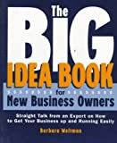 The Big Idea Book for New Business Owners: Straight Talk from an Expert on How to Get Your Business Up and Running Easliy (0028615603) by Weltman, Barbara