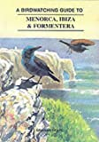 Birdwatching Guide to Menorca, Ibiza and Formentera (1900159201) by Hearl, Graham