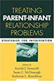 Treating parent--infant relationship problems :  strategies for intervention /