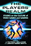 img - for The Players' Realm: Studies on the Culture of Video Games and Gaming book / textbook / text book