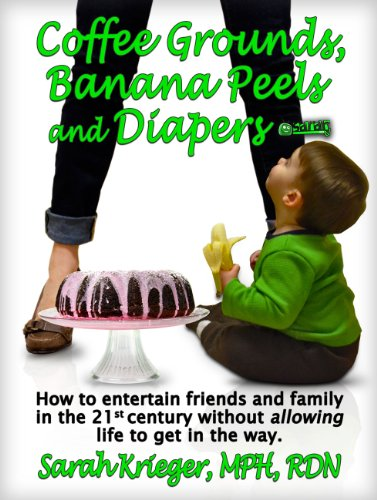 Coffee Grounds, Banana Peels And Diapers: How To Entertain Friends And Family In The 21St Century Without Allowing Life To Get In The Way front-150442
