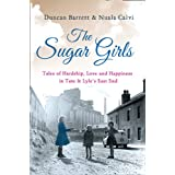 The Sugar Girls: Tales of Hardship, Love and Happiness in Tate & Lyle's East Endby Duncan Barrett