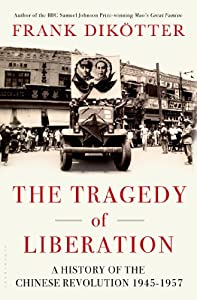 The Tragedy of Liberation: A History of the Chinese Revolution 1945-1957 by