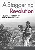 img - for A Staggering Revolution: A Cultural History of Thirties Photography book / textbook / text book