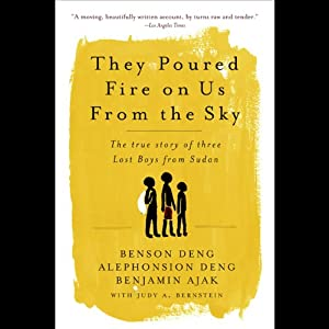 They Poured Fire on Us From the Sky: The True Story of Three Lost Boys from Sudan | [Benson Deng, Alephonsion Deng, Benjamin Ajak, Judy Bernstein]
