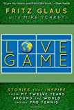 Fritz Glaus Love Game: Stories that Inspire from My 12 Years Around the World Inside Pro Tennis