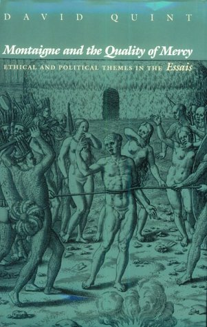 Montaigne and the Quality of Mercy: Ethical and Political Themes in the