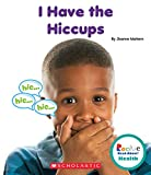 I Have the Hiccups (Rookie Read-About Health)