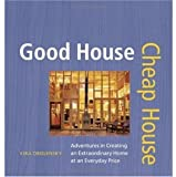 img - for Good House Cheap House: Adventures in Creating an Extraordinary Home at an Everyday Price book / textbook / text book