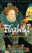 Elisabeth I. Der Roman ihres Lebens