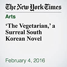 'The Vegetarian,' a Surreal South Korean Novel Other by Alexandra Alter Narrated by Fleet Cooper