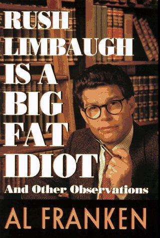 Rush Limbaugh is a Big Fat Idiot, Al Franken