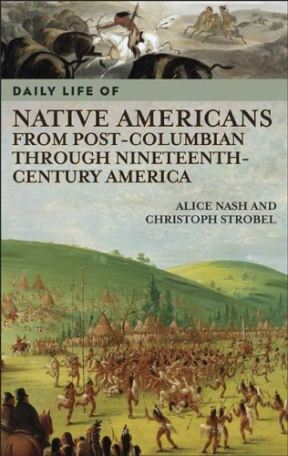 Daily Life of Native Americans from Post-Columbian through Nineteenth-Century America (The Greenwood Press Daily Life Th