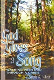 God Gives a Song: Walking With God Through a Crisis