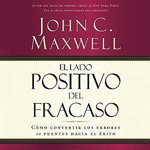 El Lado Positivo del Fracaso [The Upside of Failure] Audiobook