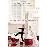A Teeny Bit of Trouble ~ Michael Lee West