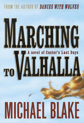Marching to Valhalla: A Novel of Custer's Last Days, Blake,Michael