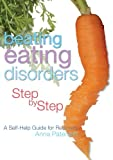 Anna Paterson Beating Eating Disorders Step by Step: A Self-Help Guide for Recovery