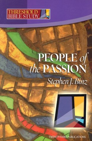 Threshold Bible Study: People of the Passion, Stephen J. Binz