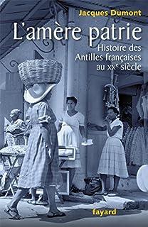 L'amère patrie : histoire des Antilles françaises au XXe siècle, Dumont, Jacques