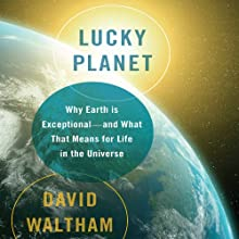 Lucky Planet: Why Earth Is Exceptional - and What That Means for Life in the Universe Audiobook by David Waltham Narrated by Richard Dadd