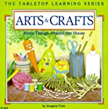 Arts and Crafts: From Things Around the House (Tabletop Learning) (0865300909) by Forte, Imogene