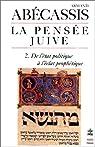 La Pens�e juive, tome 2 : De l'�tat politique � l'�clat proph�tique par Ab�cassis