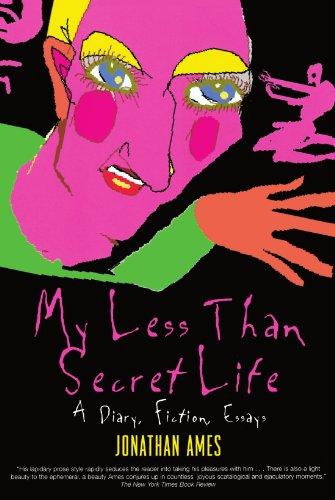 My Less Than Secret Life: A Diary, Fiction, Essays