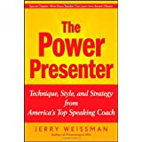 The Power Presenter: Technique, Style, and Strategy from America's Top Speaking Coach ~ Jerry Weissman