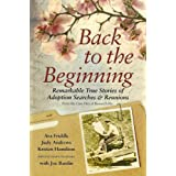 Back to the Beginning; Remarkable True Stories of Adoption Searches & Reunions ~ Ava Friddle