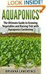 Aquaponics: The Ultimate Guide to Gro...