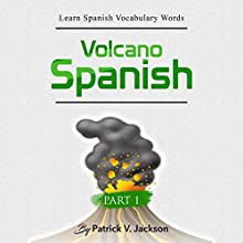 Learn Spanish Vocabulary Words with Volcano Spanish: Erupt Your Spanish Vocabulary by Adding Hundreds of Words Using English Words You Already Know Audiobook by Patrick Jackson Narrated by Ana Valverde