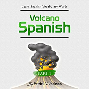 Learn Spanish Vocabulary Words with Volcano Spanish: Erupt Your Spanish Vocabulary by Adding Hundreds of Words Using English Words You Already Know Hörbuch von Patrick Jackson Gesprochen von: Ana Valverde