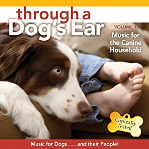 Through a Dog's Ear Volume 1: Music for the Canine Household by Sounds True