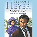 Friday's Child (       UNABRIDGED) by Georgette Heyer Narrated by Eve Matheson