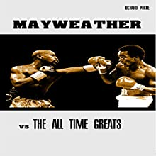 Floyd Mayweather vs the All Time Greats (       UNABRIDGED) by Richard Poche Narrated by Korbid Thompson