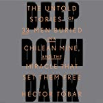 Deep Down Dark: The Untold Stories of 33 Men Buried in a Chilean Mine, and the Miracle That Set Them Free (       UNABRIDGED) by Héctor Tobar Narrated by Henry Leyva