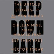 Deep Down Dark: The Untold Stories of 33 Men Buried in a Chilean Mine, and the Miracle That Set Them Free | [Héctor Tobar]