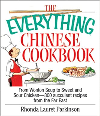 The Everything Chinese Cookbook: From Wonton Soup to Sweet and Sour Chicken-300 Succelent Recipes from the Far East (Everything®) written by Rhonda Lauret Parkinson