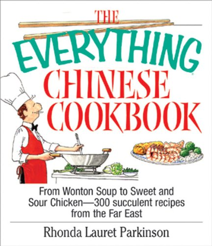 The Everything Chinese Cookbook: From Wonton Soup to Sweet and Sour Chicken-300 Succelent Recipes from the Far East (Everything®)