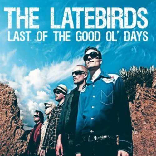 The Latebirds, Last Of The Good Ol' Days