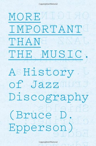 More Important Than The Music: A History Of Jazz Discography